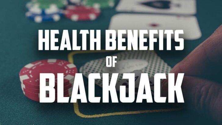 Health Benefits of Blackjack
